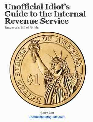 Unofficial Idiot's Guide to the Internal Revenue Service: Taxpayer Bill of Right Books:Textbooks, Education