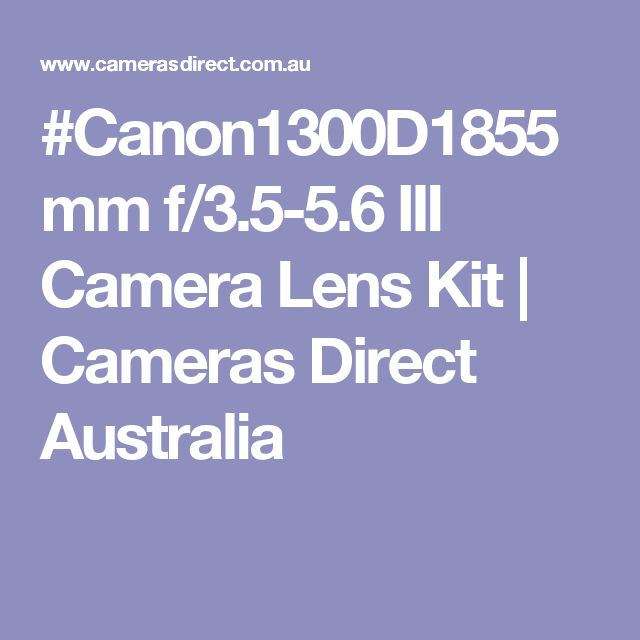 #Canon1300D1855mm f/3.5-5.6 III Camera Lens Kit | Cameras Direct Australia