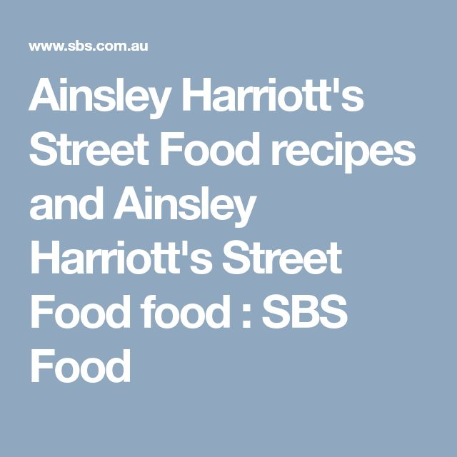 Ainsley Harriott's Street Food recipes and Ainsley Harriott's Street Food food : SBS Food
