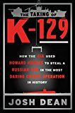 The Taking of K-129: How the CIA Used Howard Hughes to Steal a Russian Sub in the Most Daring Covert Operation in History by Josh Dean (Author) #Kindle US #NewRelease #History #eBook #ad