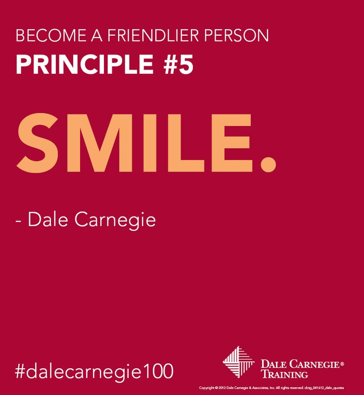 "Dale Carnegie Principle # 5 - Become a Friendlier Person: ""Smile"""