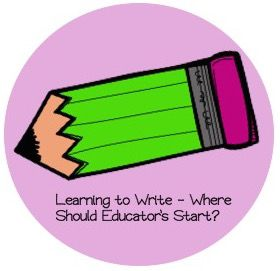 Learning to Write  Where should educator's start?