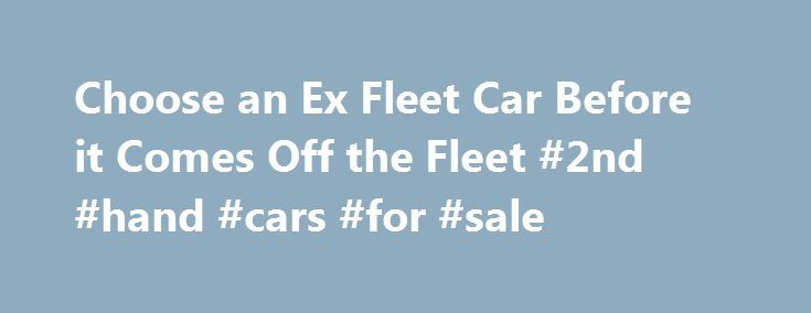 Choose an Ex Fleet Car Before it Comes Off the Fleet #2nd #hand #cars #for #sale http://car-auto.remmont.com/choose-an-ex-fleet-car-before-it-comes-off-the-fleet-2nd-hand-cars-for-sale/  #ex lease cars for sale # Choose an Ex Fleet Car Before it […]