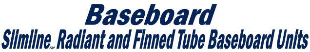 Baseboard Heating Units, Slimline™ Baseboard, Fin Tube Baseboard, Radiant Baseboard, Baseboard, Heated Baseboard, High Efficiency Heater,