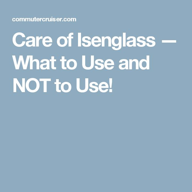 Care of Isenglass — What to Use and NOT to Use!