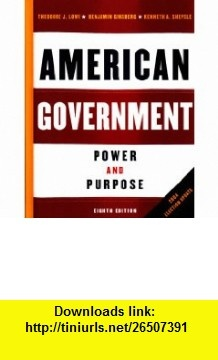 American Government Power and Purpose, Eighth Edition, 2004 Election Update (9780393927283) Theodore J. Lowi, Benjamin Ginsberg, Kenneth A. Shepsle , ISBN-10: 0393927288  , ISBN-13: 978-0393927283 ,  , tutorials , pdf , ebook , torrent , downloads , rapidshare , filesonic , hotfile , megaupload , fileserve
