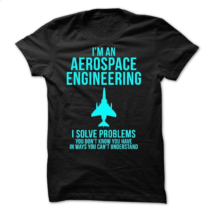 I'm an Aerospace Engineering I Solve Problem T Shirts, Hoodies, Sweatshirts - #cool sweatshirts #pullover. GET YOURS => https://www.sunfrog.com/No-Category/Im-an-Aerospace-Engineering--I-Solve-Problem.html?60505