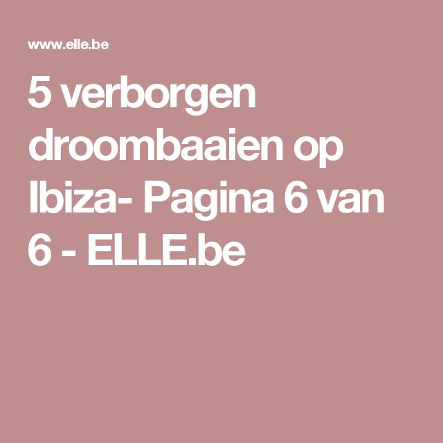 5 verborgen droombaaien op Ibiza- Pagina 6 van 6 - ELLE.be