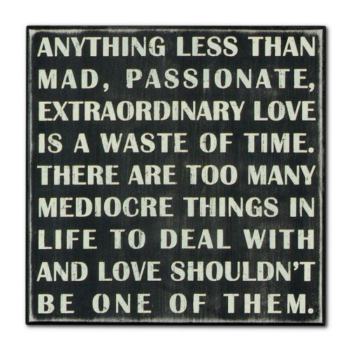 It's what I'm living!:)Passion Quotes Love, Amen, Quotes Inspiration, Mad Passion, Boxes Signs, Mediocre Things, True, Living, Extraordinary