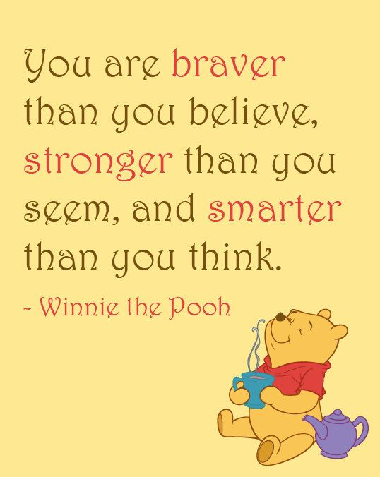 Good Inspirational Quote: You Are Braver Than You Believe, Stronger Than You  Seem, Winnie