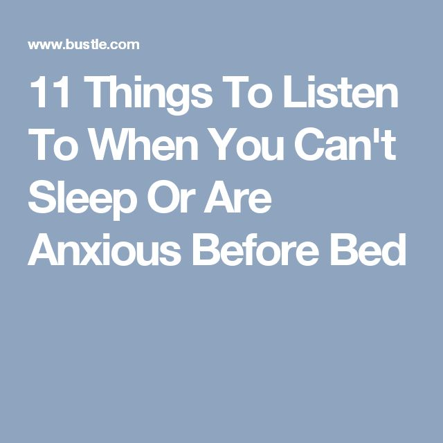 11 Things To Listen To When You Can't Sleep Or Are Anxious Before Bed