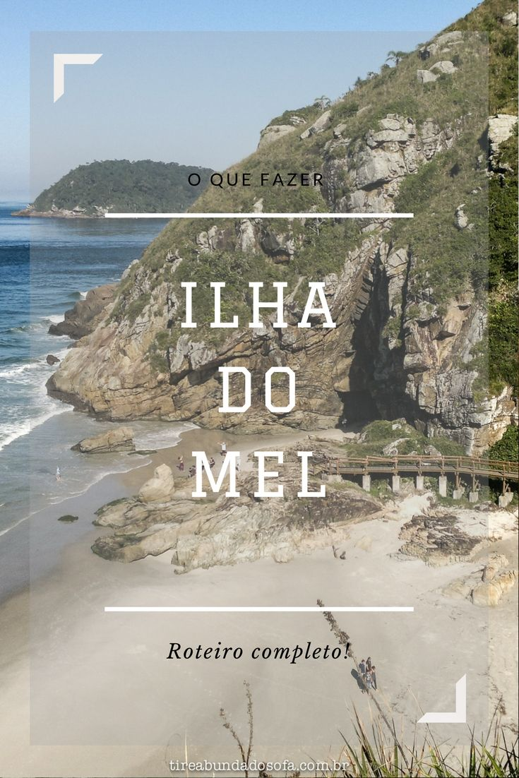 Conheça a Ilha do Mel! Destino romântico no Paraná, pertinho de Curitiba. Saiba o que fazer na ilha!