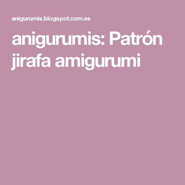 anigurumis: Patrón jirafa amigurumi