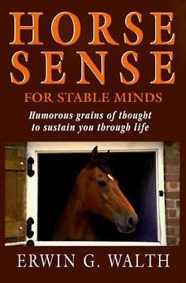 Horse Sense for Stable Minds: Humorous Grains of Thought to Sustain You Through
