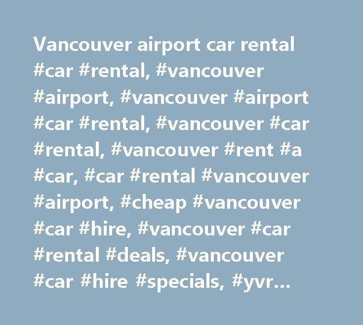 Vancouver airport car rental #car #rental, #vancouver #airport, #vancouver #airport #car #rental, #vancouver #car #rental, #vancouver #rent #a #car, #car #rental #vancouver #airport, #cheap #vancouver #car #hire, #vancouver #car #rental #deals, #vancouver #car #hire #specials, #yvr #car #hire, #vancouver #airport #car #hire, #compare #rental #deals #vancouver #airport…