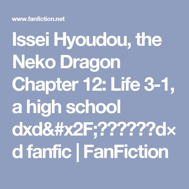 Issei Hyoudou, the Neko Dragon Chapter 12: Life 3-1, a high school dxd/ハイスクールd×d fanfic | FanFiction