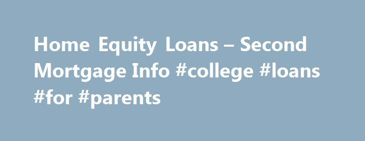 Home Equity Loans – Second Mortgage Info #college #loans #for #parents http://loans.remmont.com/home-equity-loans-second-mortgage-info-college-loans-for-parents/  #home equity loan rates # Home Equity Loans: Information and FAQ In this article: What is a Home Equity Loan? A home equity loan also known as a second mortgage, term loan or equity loan a mortgage lender lets a homeowner borrow money against the equity in his home. In other words, the amount of […]The post Home Equity Loans –…