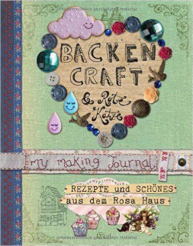 Backen, Craft und Rote Katze: Rezepte und Schönes aus dem Rosa Haus: Amazon.de: Andrea Stolzenberger: Bücher