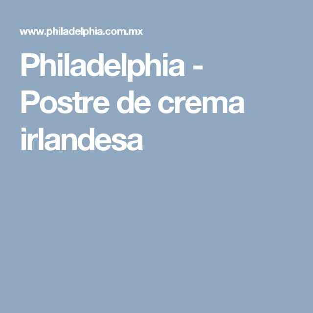 Philadelphia - Postre de crema irlandesa