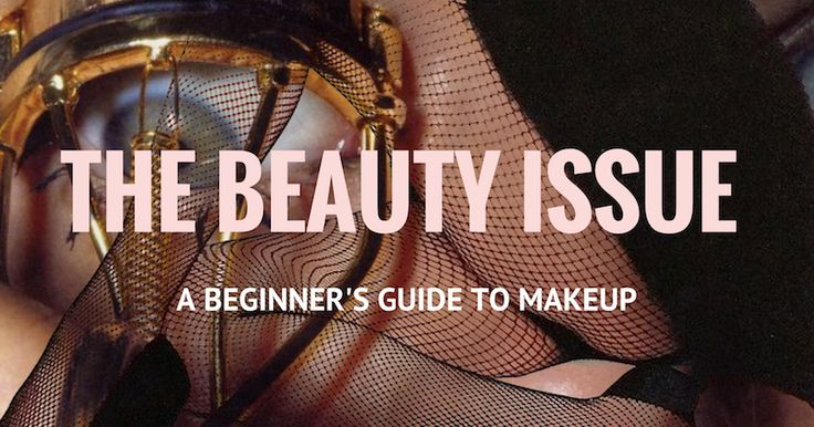 LA VEINE: THE BEAUTY ISSUE - A BEGINNER'S GUIDE TO MAKEUP