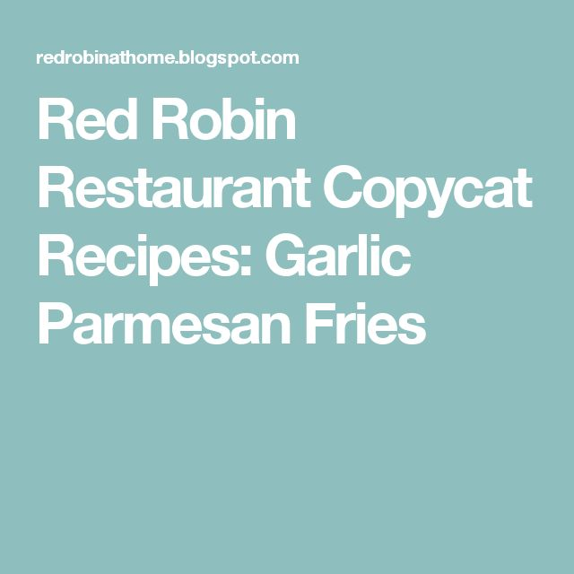 Red Robin Restaurant Copycat Recipes: Garlic Parmesan Fries