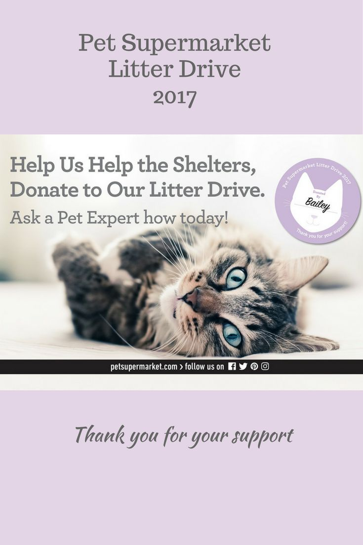 Pet Supermarket Litter Drive.  Help us help the shelters.  Donate to our litter drive.  Ask a pet expert for more details.  Thank you for your support