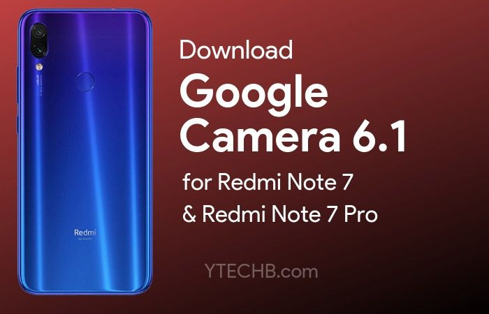 Download Google Camera 6 1 for Redmi Note 7 and Note 7 Pro with