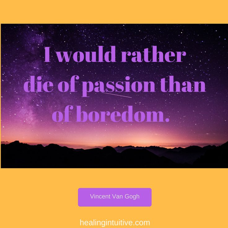 Here is your daily Healing Intuitive message. So, would you rather boredom or passion? See more at healing intuitive.com.