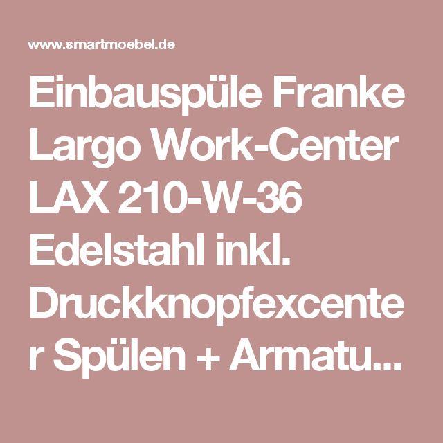 Einbauspüle Franke Largo Work-Center LAX 210-W-36 Edelstahl inkl. Druckknopfexcenter Spülen + Armaturen