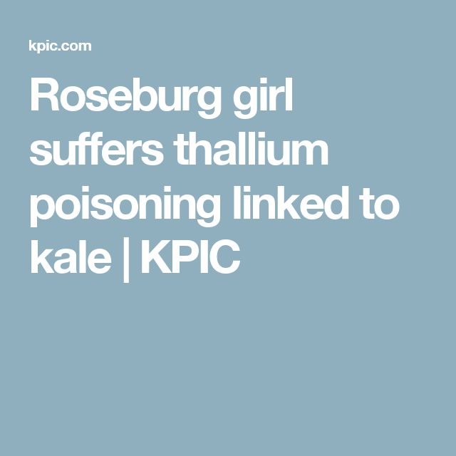 Roseburg girl suffers thallium poisoning linked to kale | KPIC