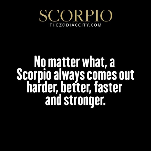 ALWAYS. Count on it. It may take time but we will claw our way out of anything. #scorpio