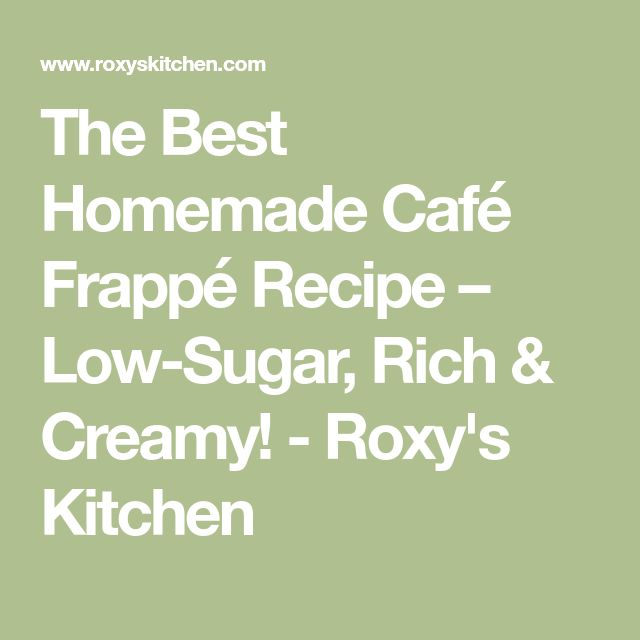 The Best Homemade Café Frappé Recipe – Low-Sugar, Rich & Creamy! - Roxy's Kitchen