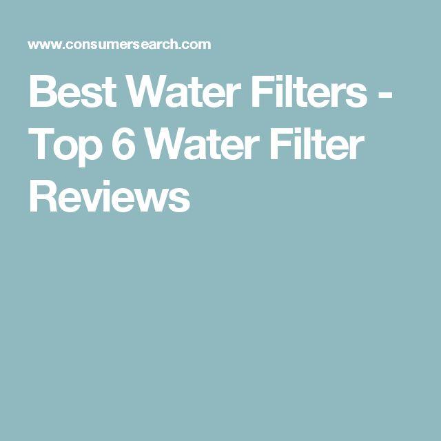 Best Water Filters - Top 6 Water Filter Reviews