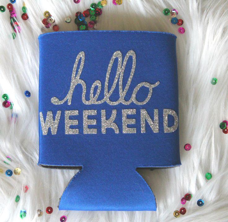 Hello Weekend Koozie, Funny Koozie, Beverage Insulator, Custom Koozie, Beach Koozie, Drink Holder, Party Koozie, Weekend Koozie by RomanticSouthern on Etsy