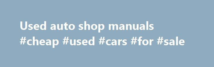 Used auto shop manuals #cheap #used #cars #for #sale http://cars.remmont.com/used-auto-shop-manuals-cheap-used-cars-for-sale/  #diecast model cars # Download spybot free search destroy All Factory Service Manual Store. Find all the Factory Service Manuals you need from all auto manufacturers and brands. Most of the manuals are Factory Service. Up to 75% Off Chilton, Haynes Clymer Auto Repair Manuals. Easy Step-By-Step Repair Guides. Why Service Information Is Essential. Service…The post Used…