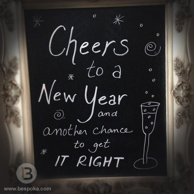 Cheers to a new year and another change to get it right. Make this year even better than last year and it starts now! Have a great day everyone!
