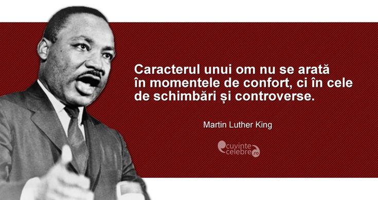 """""""Caracterul unui om nu se arată în momentele de confort, ci în cele de schimbări și controverse."""" Martin Luther King"""
