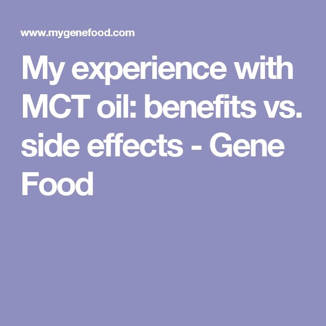 My experience with MCT oil: benefits vs. side effects - Gene Food