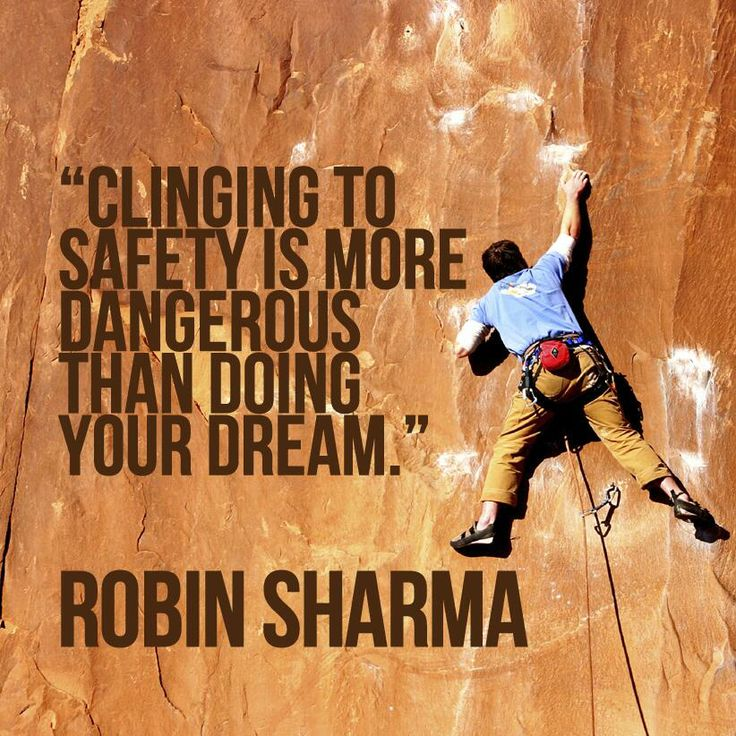 Clinging to safety is more dangerous than doing your dream.