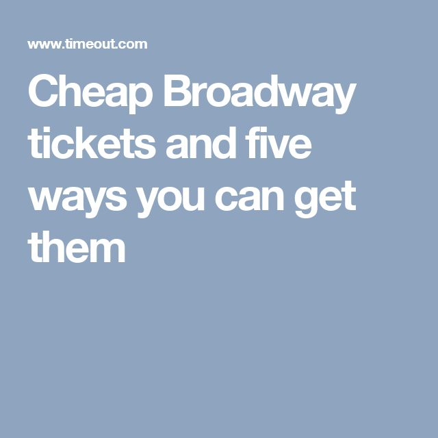 Cheap Broadway tickets and five ways you can get them