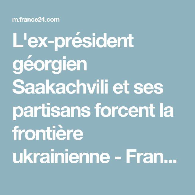 L'ex-président géorgien Saakachvili et ses partisans forcent la frontière ukrainienne - France 24