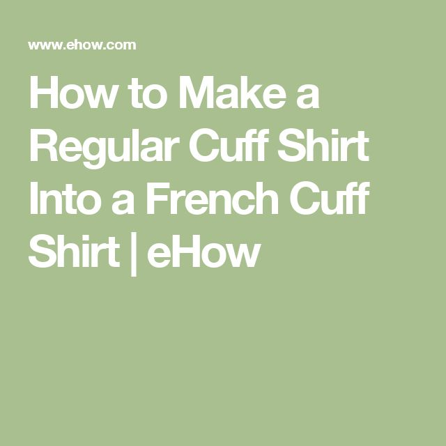 How to Make a Regular Cuff Shirt Into a French Cuff Shirt | eHow