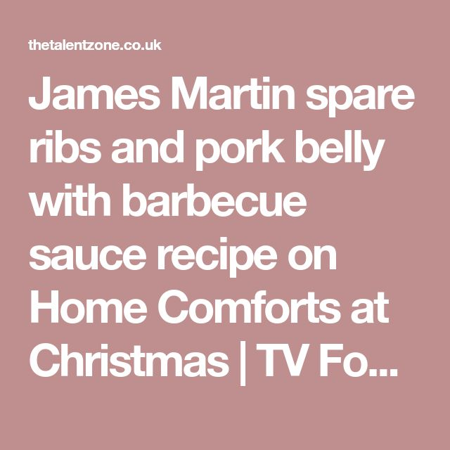 James Martin spare ribs and pork belly with barbecue sauce recipe on Home Comforts at Christmas | TV Foods