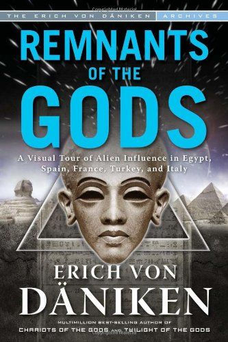 Remnants of the Gods: A Virtual Tour of Alien Influence in Egypt, Spain, France, Turkey, and Italy/Erich von Daniken