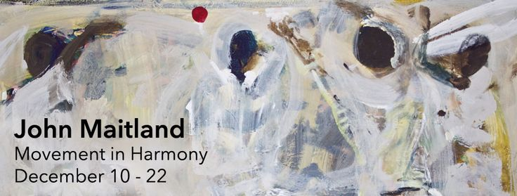 "New Exhibition - ""Movement in Harmony"" by John Maitland, December 10-22"