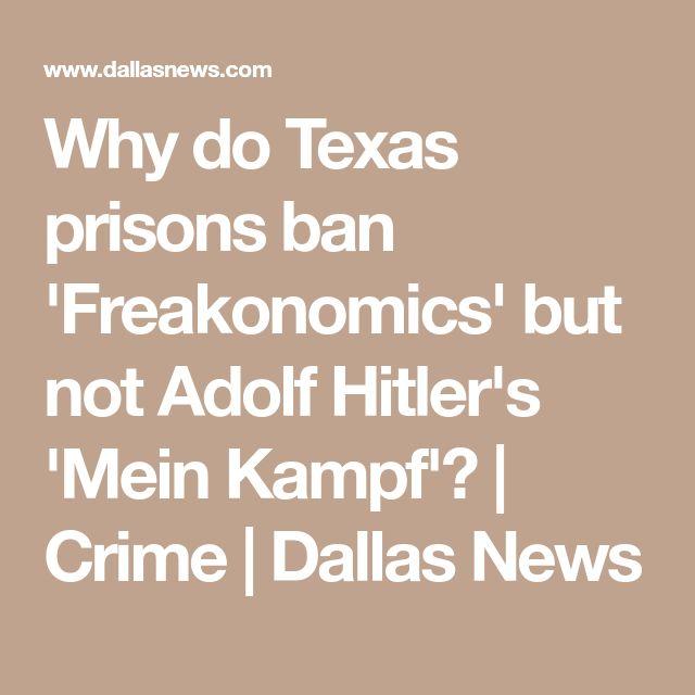 Why do Texas prisons ban 'Freakonomics' but not Adolf Hitler's 'Mein Kampf'?   Crime   Dallas News