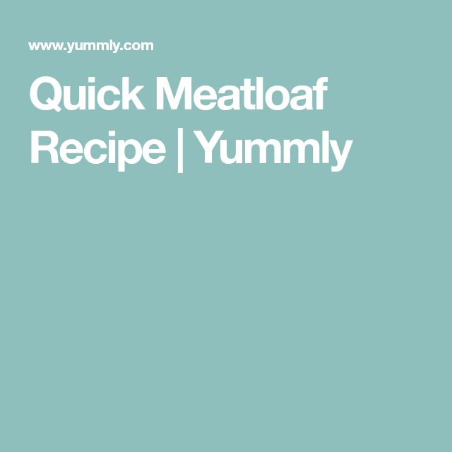 Quick Meatloaf Recipe | Yummly