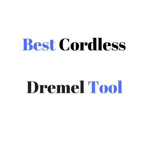 Best Cordless Dremel Tool: Buyer's Guide & Reviews