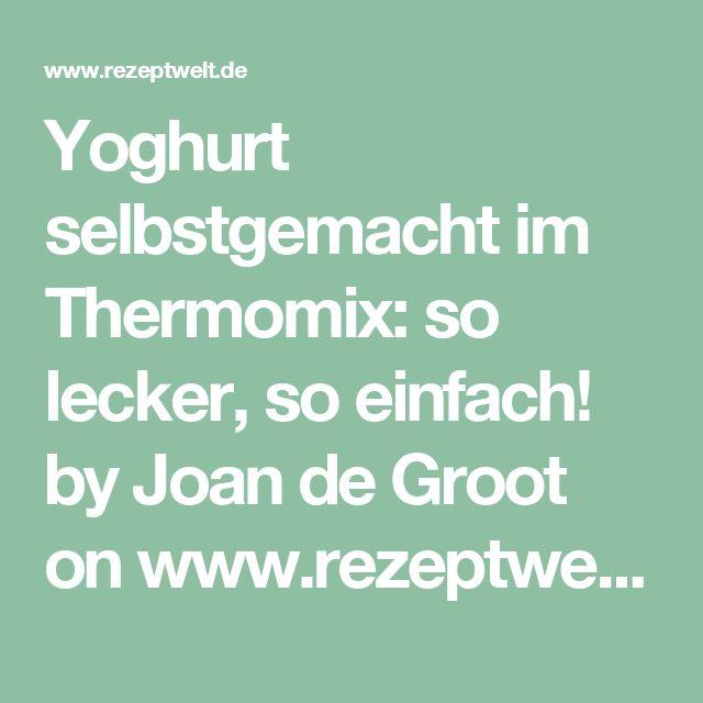 Yoghurt selbstgemacht im Thermomix: so lecker, so einfach! by Joan de Groot on www.rezeptwelt.de