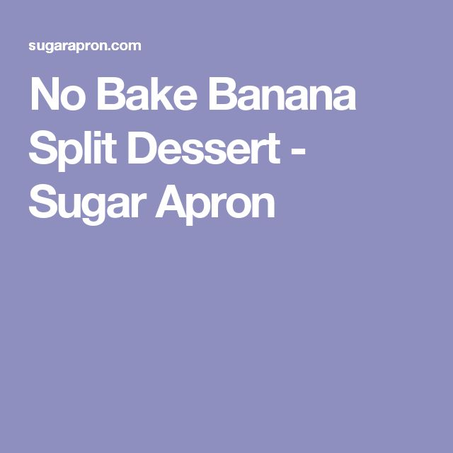 No Bake Banana Split Dessert - Sugar Apron